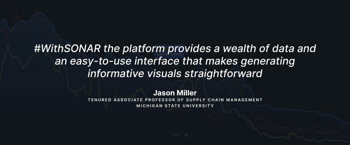 #WithSONAR the platform provides a wealth of data and an easy-to-use interface that makes generating informative visuals straightforward - Jason Miller, Tenured Associate Professor of Supply Chain Management, Michigan State University